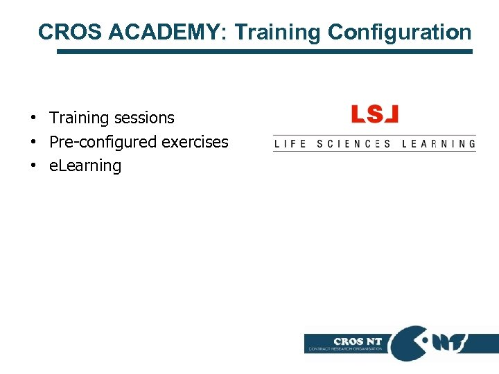 CROS ACADEMY: Training Configuration • Training sessions • Pre-configured exercises • e. Learning