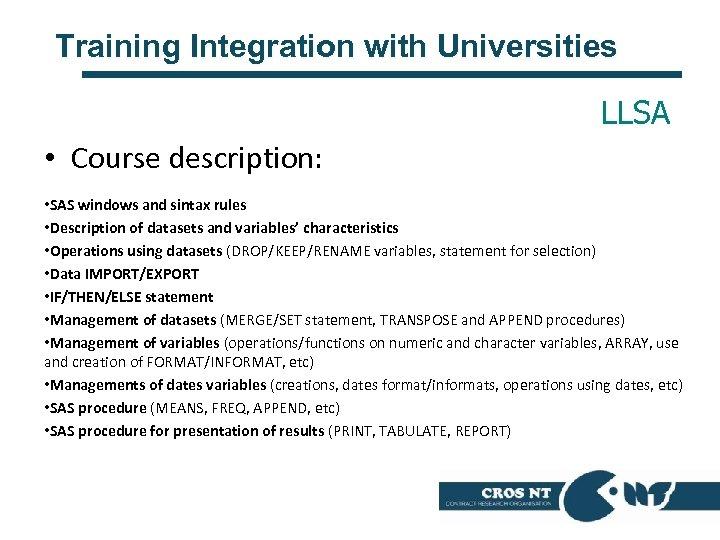 Training Integration with Universities LLSA • Course description: • SAS windows and sintax rules