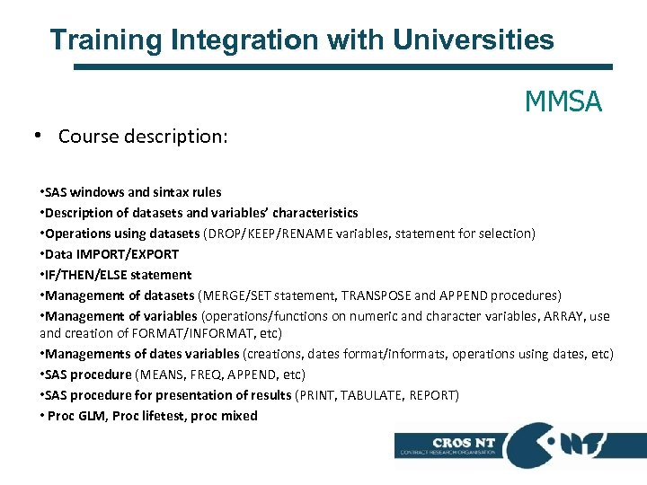 Training Integration with Universities MMSA • Course description: • SAS windows and sintax rules