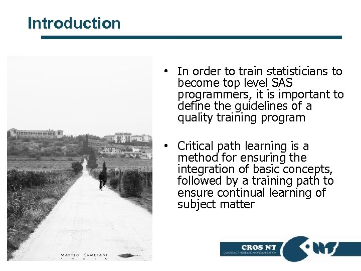 Introduction • In order to train statisticians to become top level SAS programmers, it