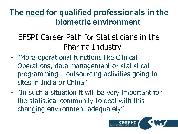 The need for qualified professionals in the biometric environment EFSPI Career Path for Statisticians