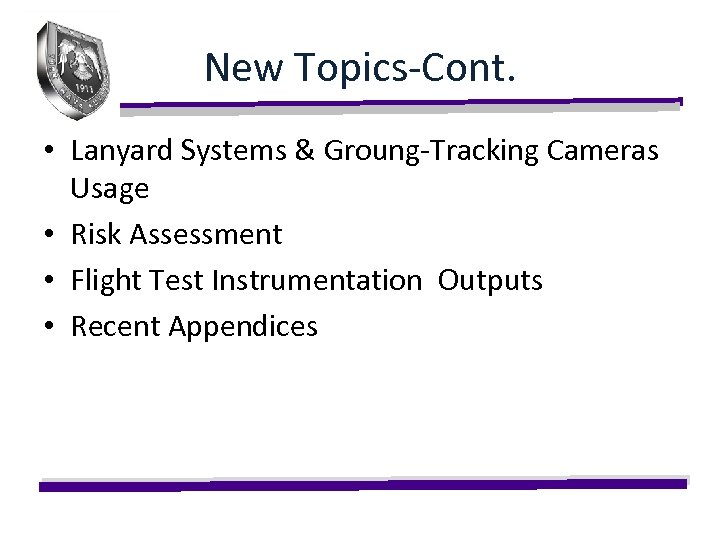New Topics-Cont. • Lanyard Systems & Groung-Tracking Cameras Usage • Risk Assessment • Flight