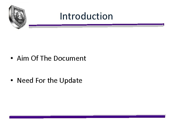 Introduction • Aim Of The Document • Need For the Update
