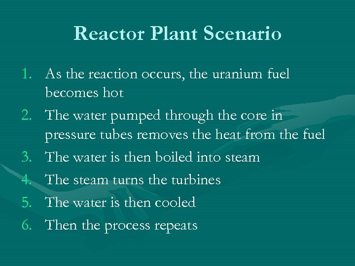 Reactor Plant Scenario 1. As the reaction occurs, the uranium fuel becomes hot 2.