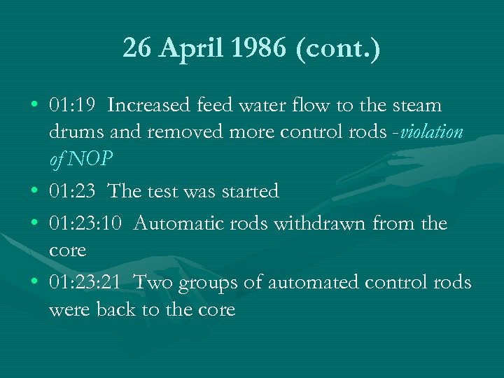 26 April 1986 (cont. ) • 01: 19 Increased feed water flow to the