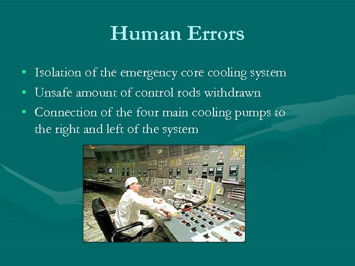 Human Errors • • • Isolation of the emergency core cooling system Unsafe amount