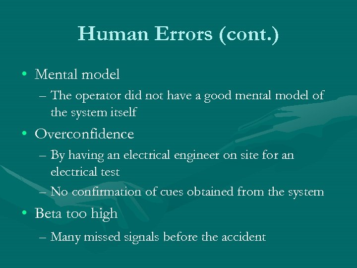 Human Errors (cont. ) • Mental model – The operator did not have a