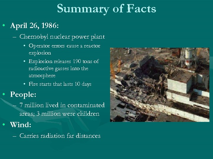 Summary of Facts • April 26, 1986: – Chernobyl nuclear power plant • Operator