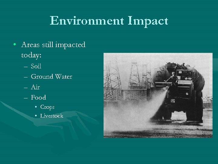 Environment Impact • Areas still impacted today: – – Soil Ground Water Air Food