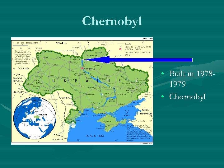 Chernobyl • Built in 19781979 • Chornobyl