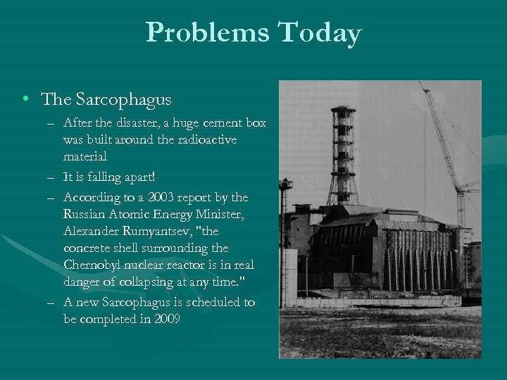 Problems Today • The Sarcophagus – After the disaster, a huge cement box was
