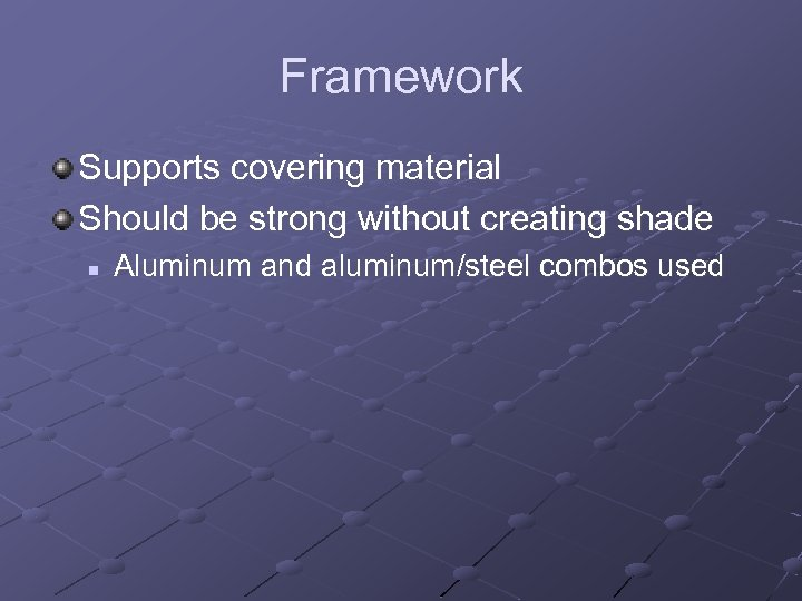 Framework Supports covering material Should be strong without creating shade n Aluminum and aluminum/steel