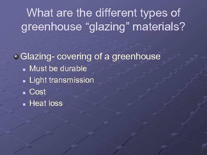"""What are the different types of greenhouse """"glazing"""" materials? Glazing- covering of a greenhouse"""