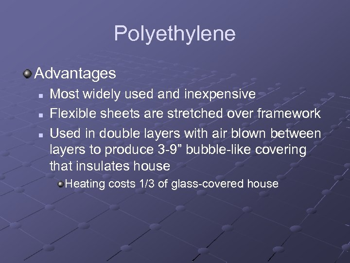 Polyethylene Advantages n n n Most widely used and inexpensive Flexible sheets are stretched