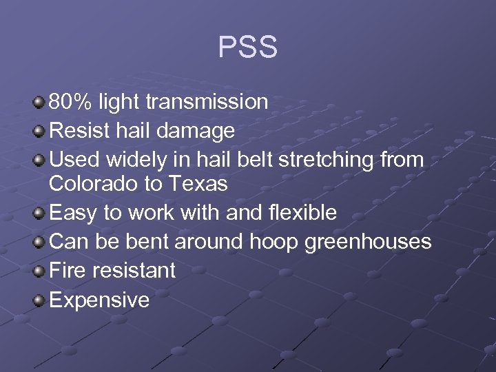 PSS 80% light transmission Resist hail damage Used widely in hail belt stretching from
