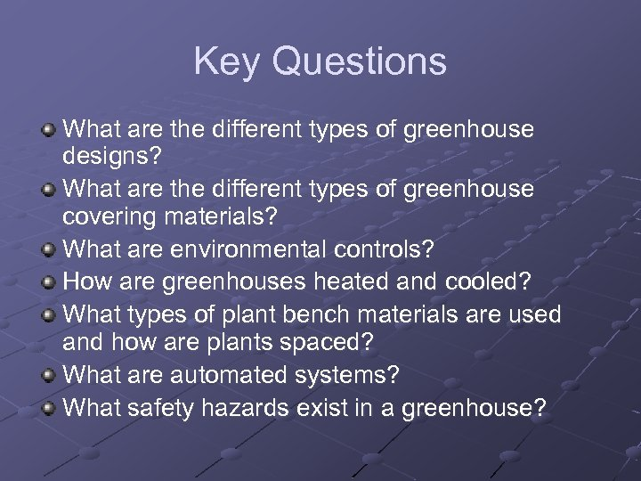 Key Questions What are the different types of greenhouse designs? What are the different