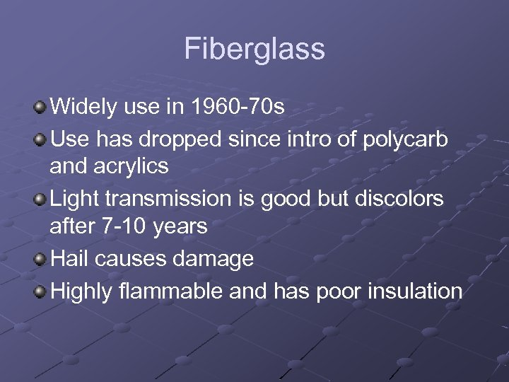 Fiberglass Widely use in 1960 -70 s Use has dropped since intro of polycarb