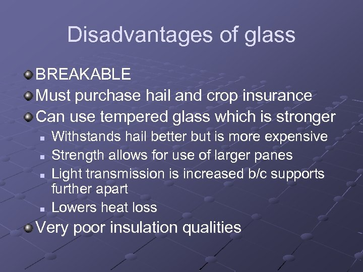 Disadvantages of glass BREAKABLE Must purchase hail and crop insurance Can use tempered glass