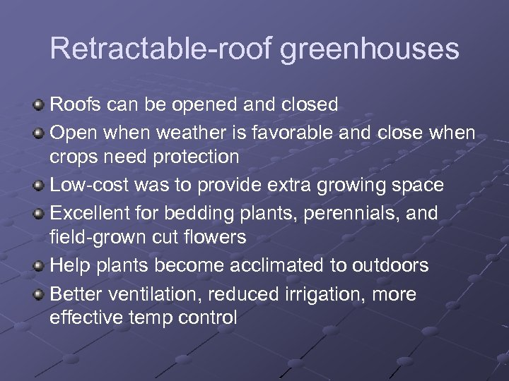 Retractable-roof greenhouses Roofs can be opened and closed Open when weather is favorable and