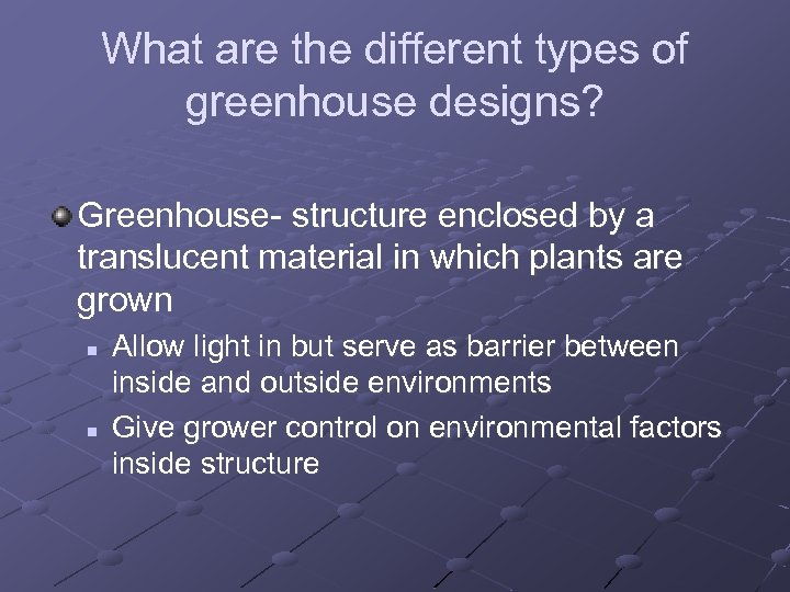 What are the different types of greenhouse designs? Greenhouse- structure enclosed by a translucent