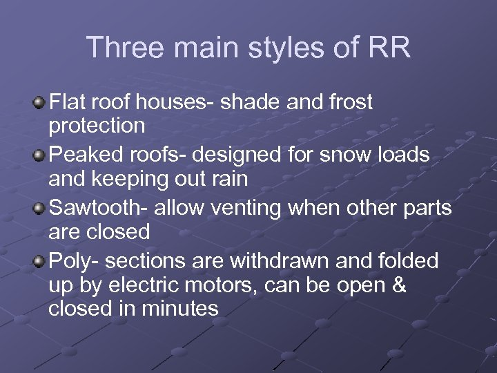 Three main styles of RR Flat roof houses- shade and frost protection Peaked roofs-