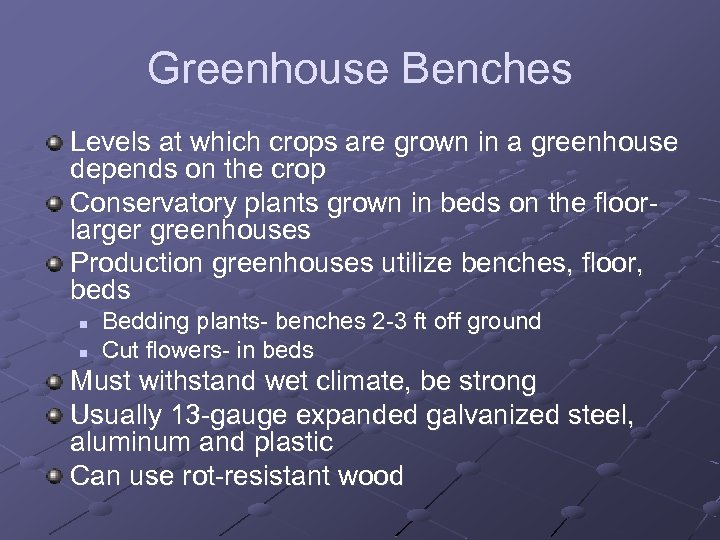 Greenhouse Benches Levels at which crops are grown in a greenhouse depends on the