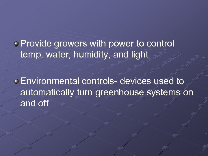 Provide growers with power to control temp, water, humidity, and light Environmental controls- devices
