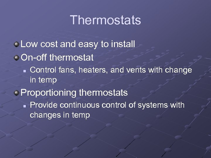 Thermostats Low cost and easy to install On-off thermostat n Control fans, heaters, and