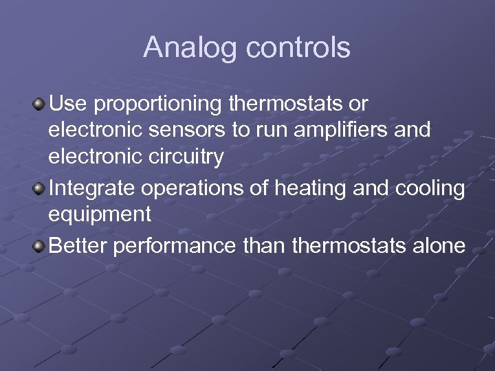 Analog controls Use proportioning thermostats or electronic sensors to run amplifiers and electronic circuitry