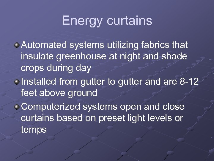 Energy curtains Automated systems utilizing fabrics that insulate greenhouse at night and shade crops