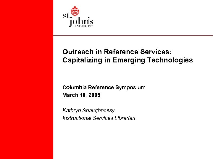 Outreach in Reference Services: Capitalizing in Emerging Technologies Columbia Reference Symposium March 10, 2005