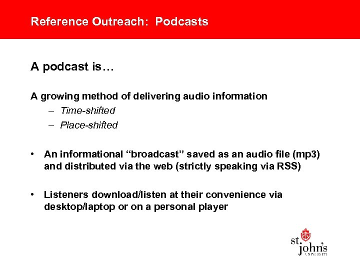 Reference Outreach: Podcasts A podcast is… A growing method of delivering audio information –
