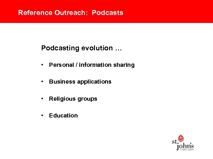 Reference Outreach: Podcasts Podcasting evolution … • Personal / information sharing • Business applications