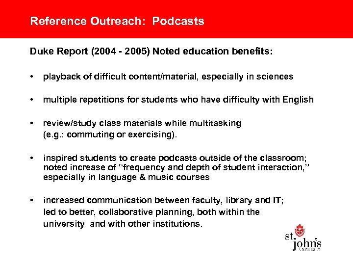 Reference Outreach: Podcasts Duke Report (2004 - 2005) Noted education benefits: • playback of