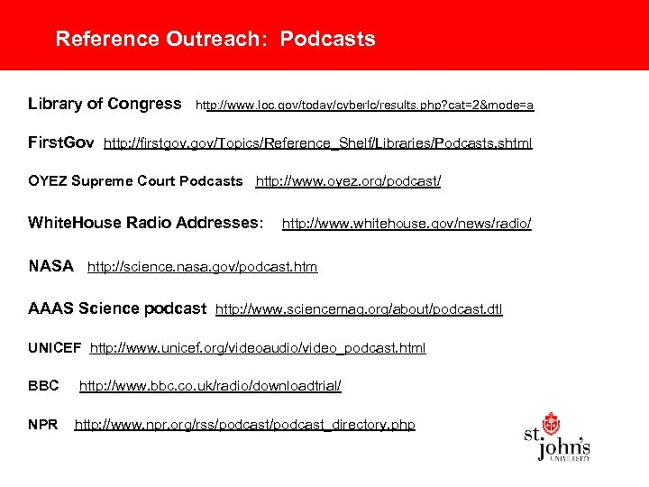 Reference Outreach: Podcasts Library of Congress http: //www. loc. gov/today/cyberlc/results. php? cat=2&mode=a First. Gov