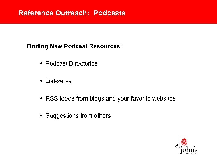 Reference Outreach: Podcasts Finding New Podcast Resources: • Podcast Directories • List-servs • RSS