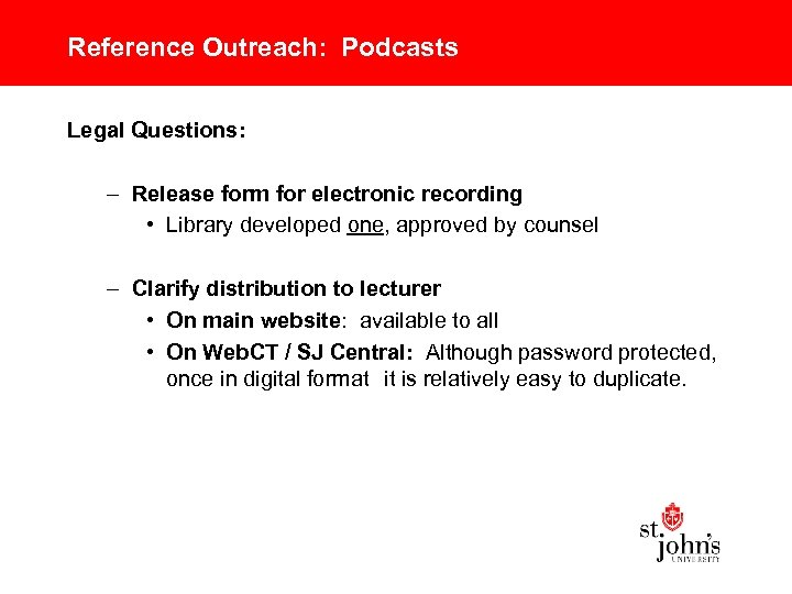 Reference Outreach: Podcasts Legal Questions: – Release form for electronic recording • Library developed