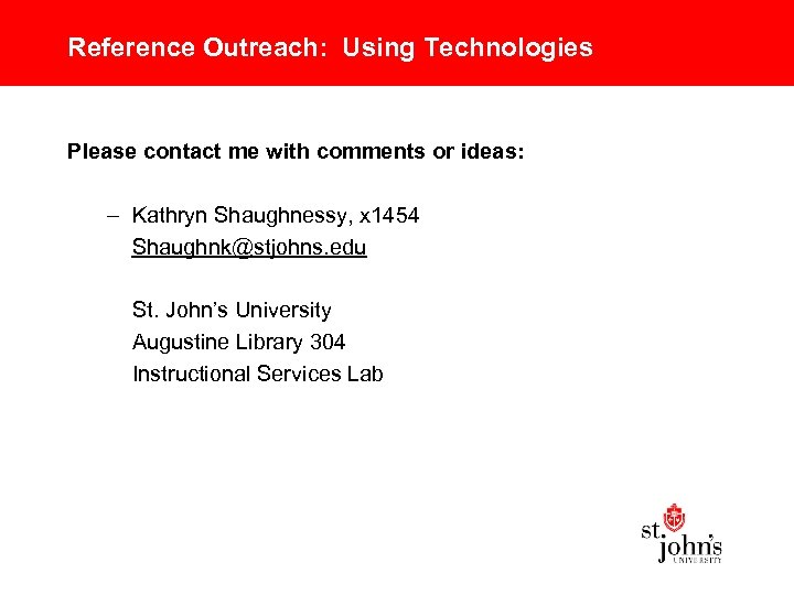 Reference Outreach: Using Technologies Please contact me with comments or ideas: – Kathryn Shaughnessy,