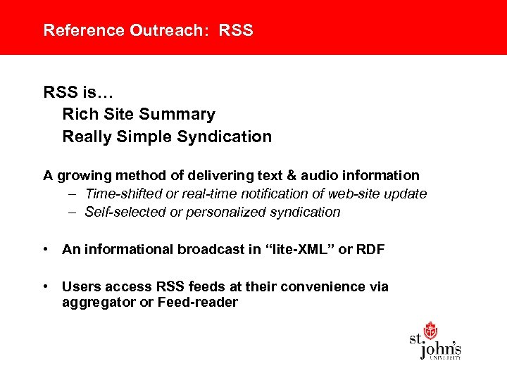 Reference Outreach: RSS is… Rich Site Summary Really Simple Syndication A growing method of