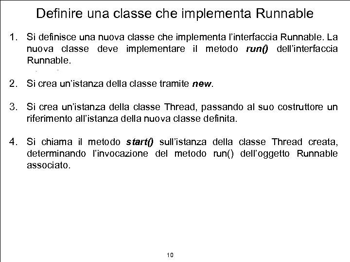 Definire una classe che implementa Runnable 1. Si definisce una nuova classe che implementa