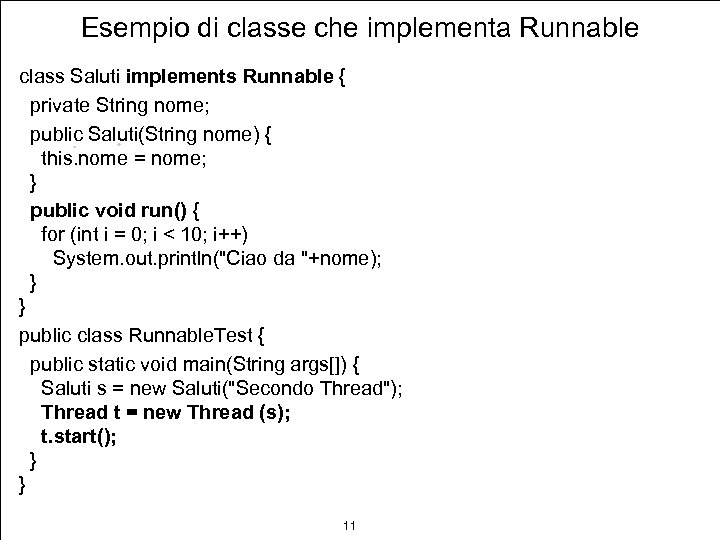 Esempio di classe che implementa Runnable class Saluti implements Runnable { private String nome;