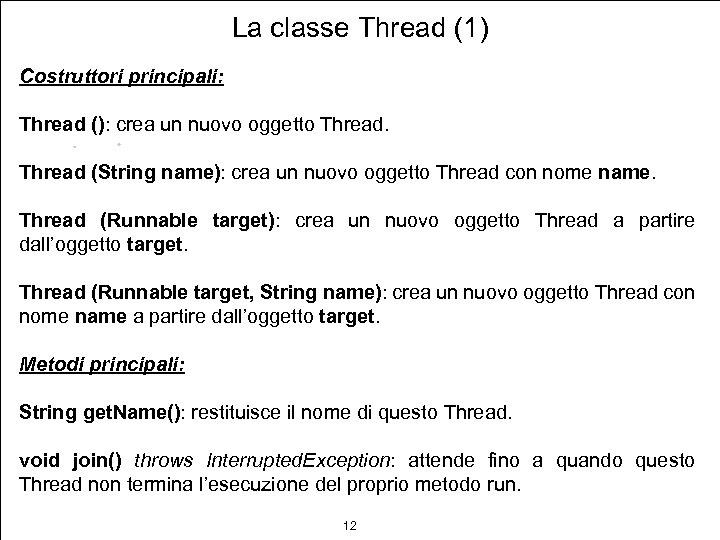 La classe Thread (1) Costruttori principali: Thread (): crea un nuovo oggetto Thread (String
