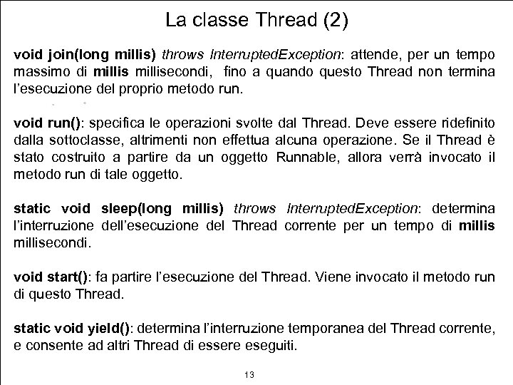 La classe Thread (2) void join(long millis) throws Interrupted. Exception: attende, per un tempo