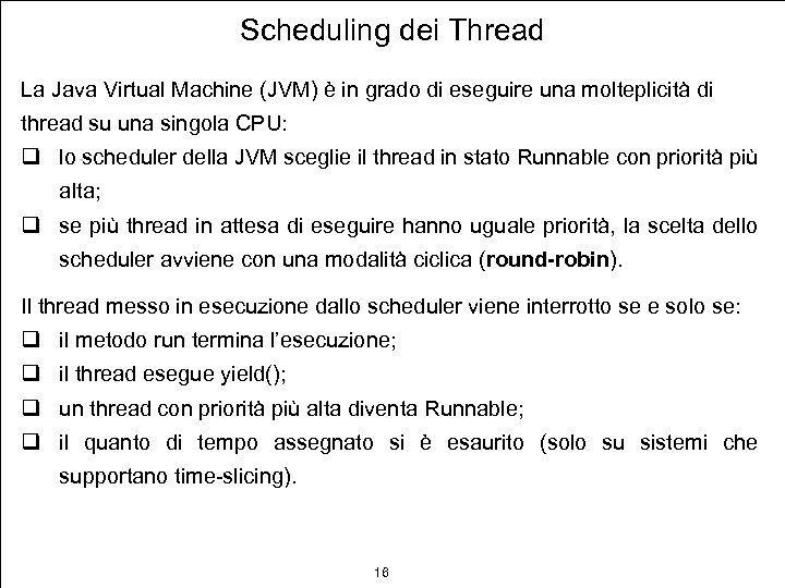 Scheduling dei Thread La Java Virtual Machine (JVM) è in grado di eseguire una
