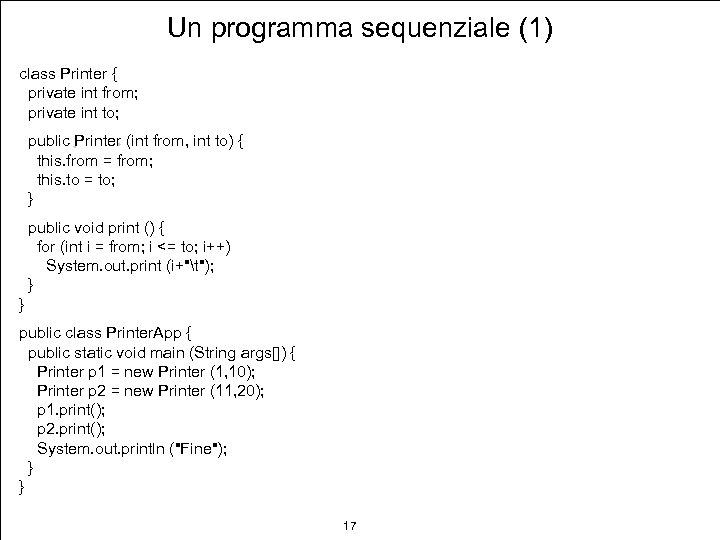Un programma sequenziale (1) class Printer { private int from; private int to; public