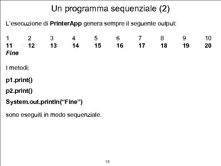 Un programma sequenziale (2) L'esecuzione di Printer. App genera sempre il seguente output: 1