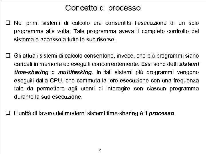 Concetto di processo q Nei primi sistemi di calcolo era consentita l'esecuzione di un