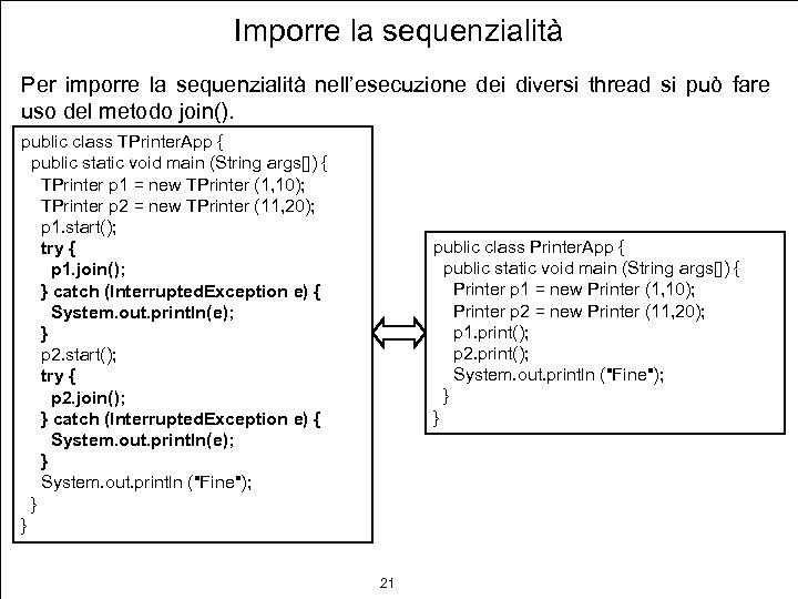 Imporre la sequenzialità Per imporre la sequenzialità nell'esecuzione dei diversi thread si può fare