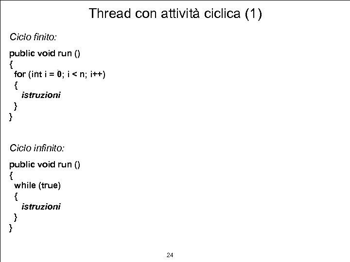 Thread con attività ciclica (1) Ciclo finito: public void run () { for (int