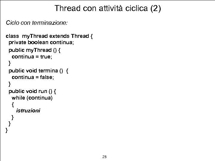 Thread con attività ciclica (2) Ciclo con terminazione: class my. Thread extends Thread {